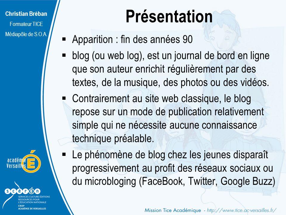Christian Bréban Formateur TICE Médiapôle de S.O.A. Présentation Apparition : fin des années 90 blog (ou web log), est un journal de bord en ligne que