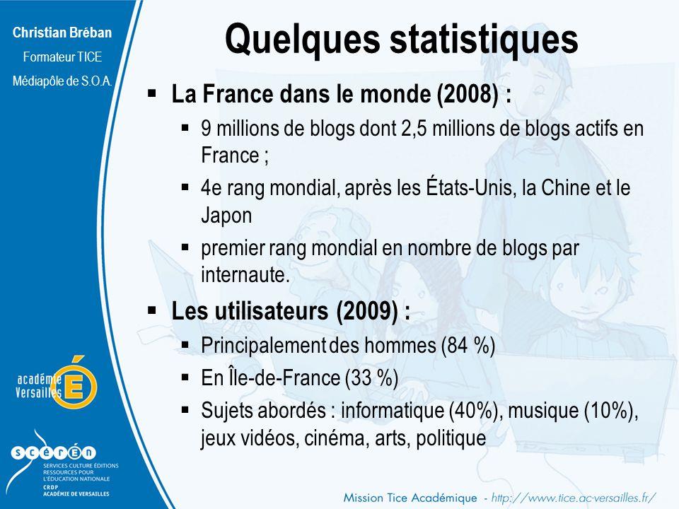 Christian Bréban Formateur TICE Médiapôle de S.O.A. Quelques statistiques La France dans le monde (2008) : 9 millions de blogs dont 2,5 millions de bl