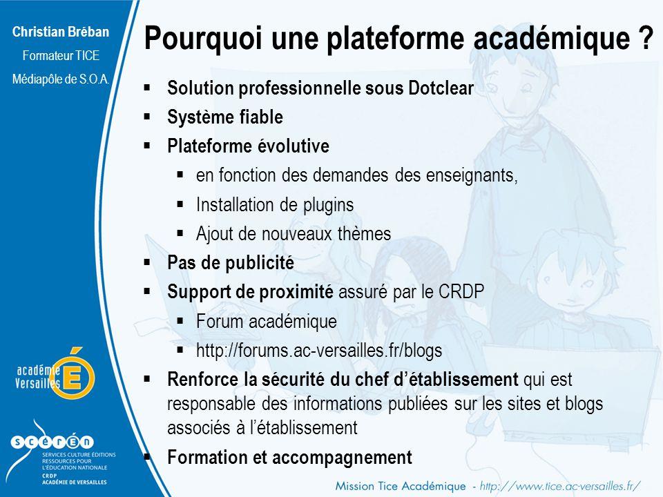 Christian Bréban Formateur TICE Médiapôle de S.O.A. Pourquoi une plateforme académique ? Solution professionnelle sous Dotclear Système fiable Platefo