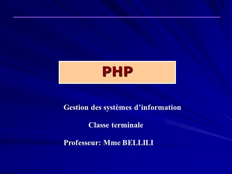 PHP Gestion des systèmes dinformation Classe terminale Professeur: Mme BELLILI