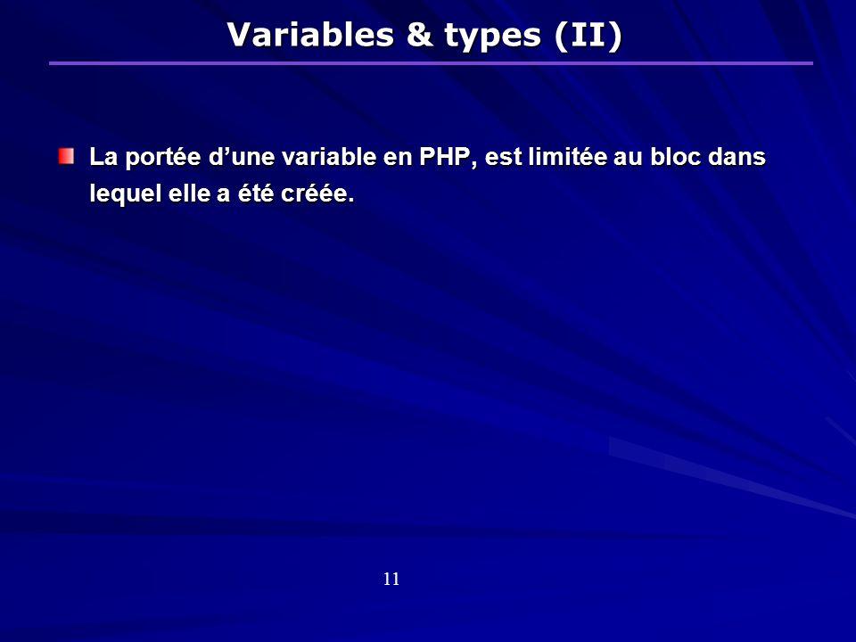 Variables & types (II) La portée dune variable en PHP, est limitée au bloc dans lequel elle a été créée.