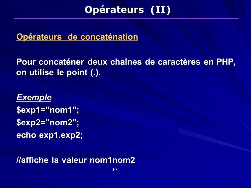 Opérateurs de concaténation Pour concaténer deux chaînes de caractères en PHP, on utilise le point (.).