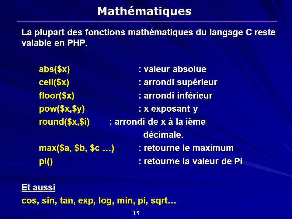 Mathématiques La plupart des fonctions mathématiques du langage C reste valable en PHP.