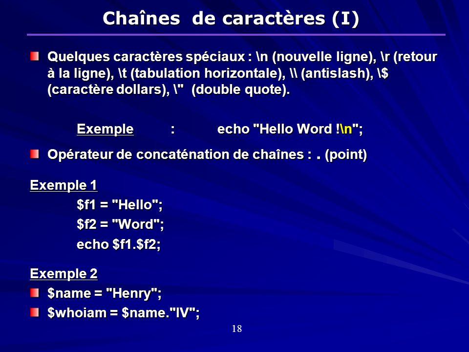 Chaînes de caractères (I) Quelques caractères spéciaux : \n (nouvelle ligne), \r (retour à la ligne), \t (tabulation horizontale), \\ (antislash), \$ (caractère dollars), \ (double quote).