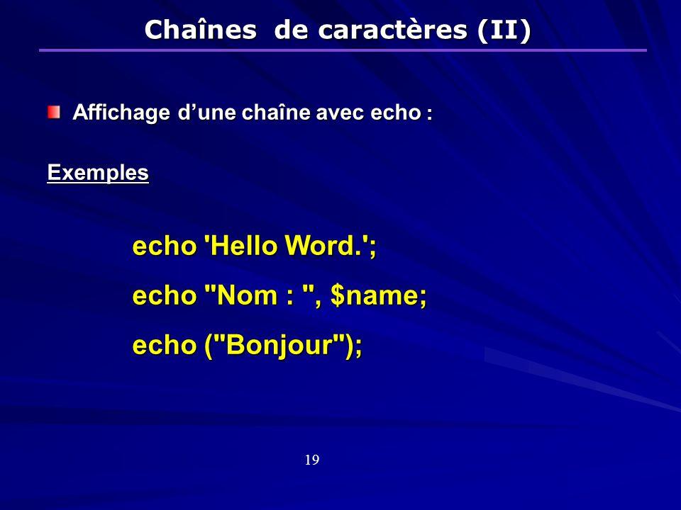 Chaînes de caractères (II) Affichage dune chaîne avec echo : Exemples echo Hello Word. ; echo Nom : , $name; echo ( Bonjour ); 19