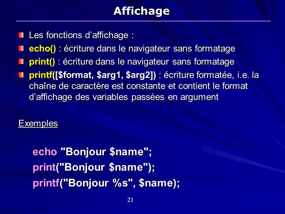 Affichage Les fonctions daffichage : echo() : écriture dans le navigateur sans formatage print() : écriture dans le navigateur sans formatage printf([$format, $arg1, $arg2]) : écriture formatée, i.e.