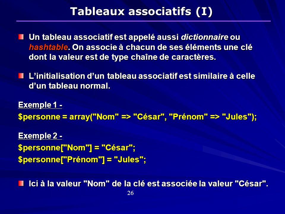 Tableaux associatifs (I) Un tableau associatif est appelé aussi dictionnaire ou hashtable.