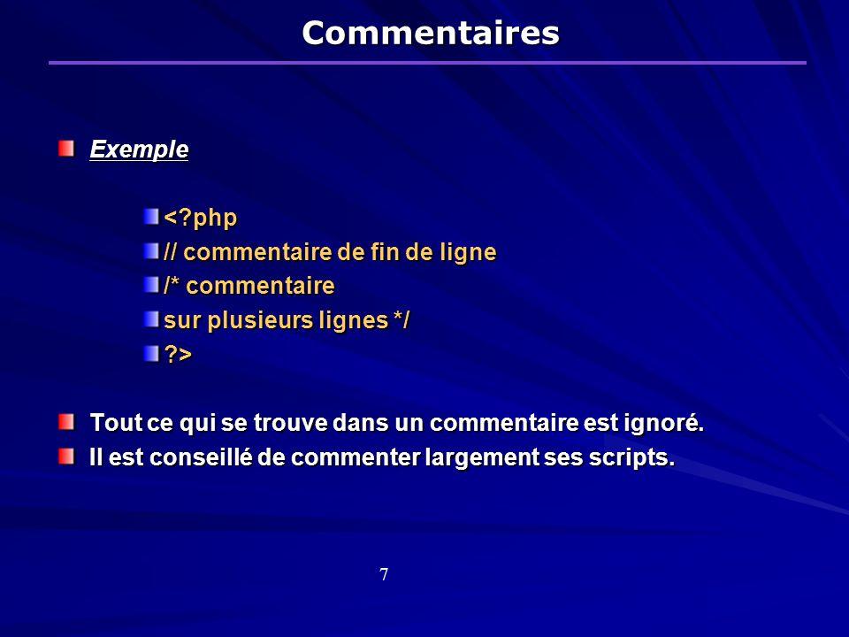 Commentaires Exemple<?php // commentaire de fin de ligne /* commentaire sur plusieurs lignes */ ?> Tout ce qui se trouve dans un commentaire est ignoré.