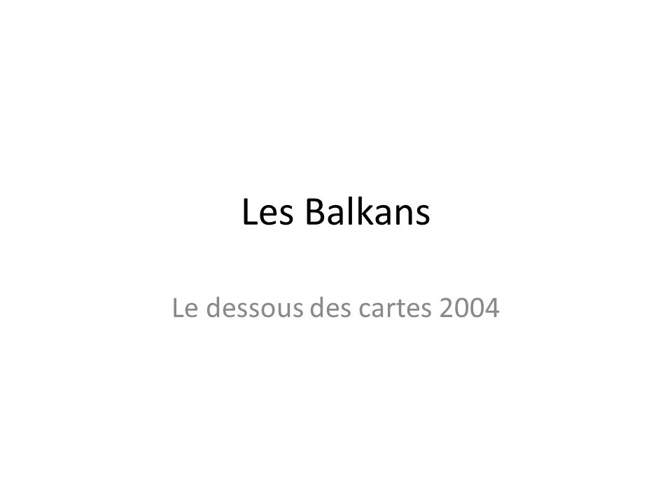 Les Balkans Le dessous des cartes 2004