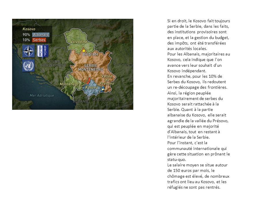 Si en droit, le Kosovo fait toujours partie de la Serbie, dans les faits, des institutions provisoires sont en place, et la gestion du budget, des imp