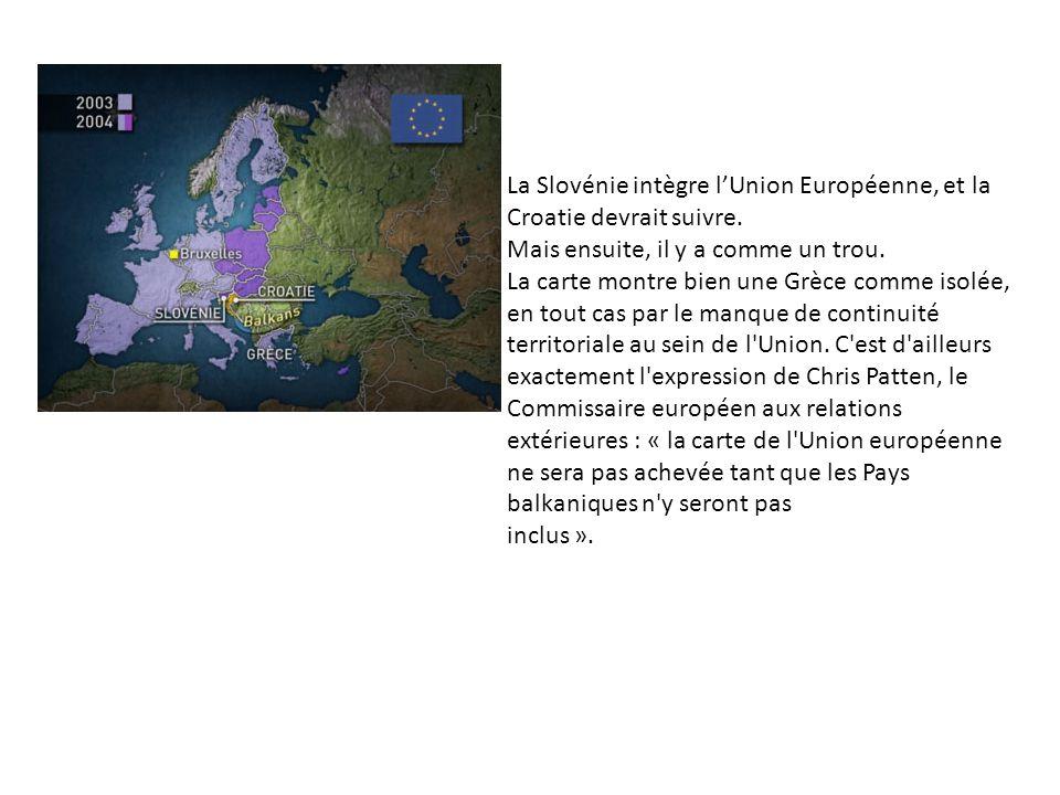 La Slovénie intègre lUnion Européenne, et la Croatie devrait suivre. Mais ensuite, il y a comme un trou. La carte montre bien une Grèce comme isolée,