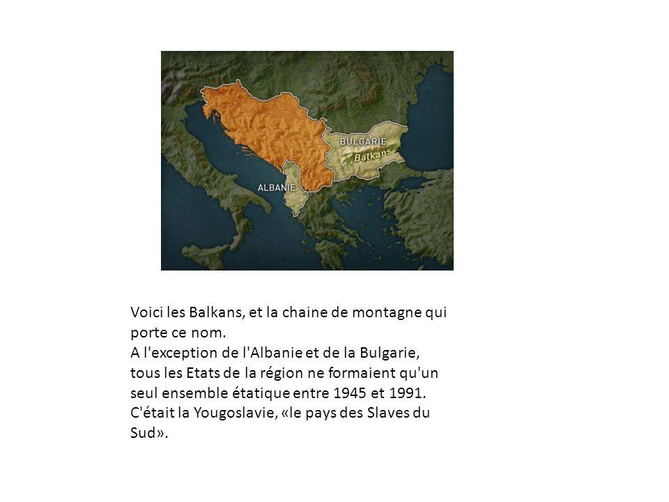 Voici les Balkans, et la chaine de montagne qui porte ce nom. A l'exception de l'Albanie et de la Bulgarie, tous les Etats de la région ne formaient q