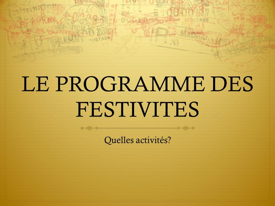 LE PROGRAMME DES FESTIVITES Quelles activités?