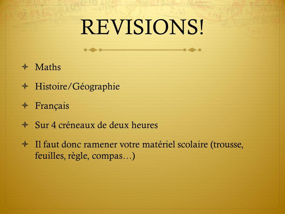 REVISIONS! Maths Histoire/Géographie Français Sur 4 créneaux de deux heures Il faut donc ramener votre matériel scolaire (trousse, feuilles, règle, co