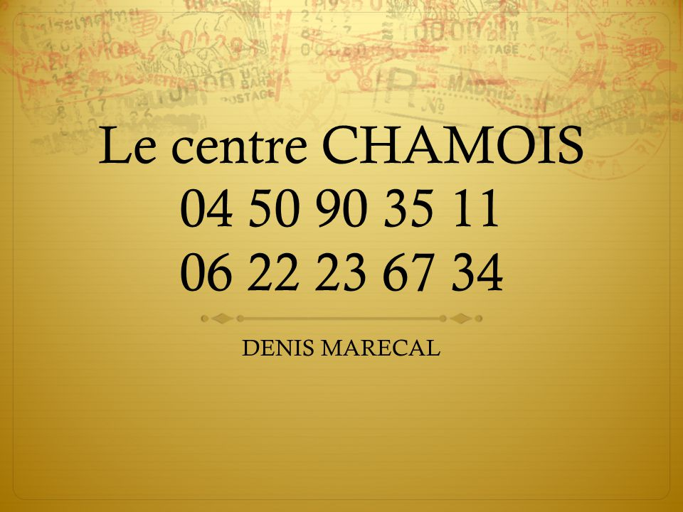 Le centre CHAMOIS 04 50 90 35 11 06 22 23 67 34 DENIS MARECAL