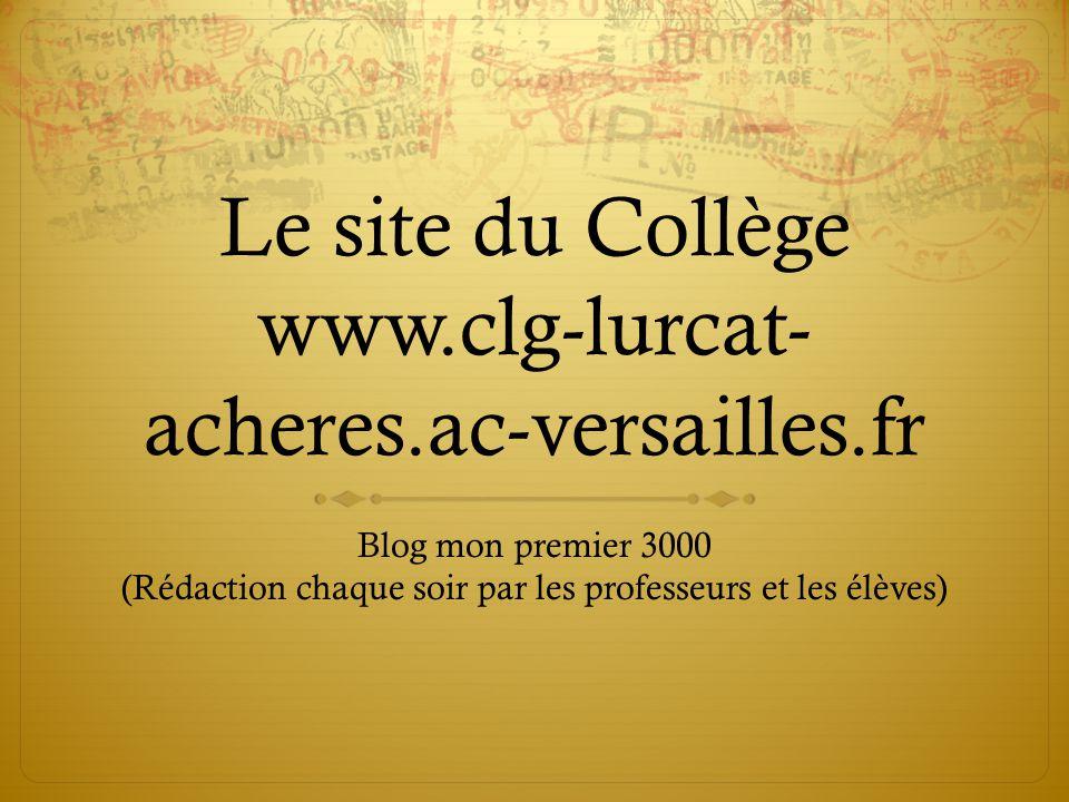 Le site du Collège www.clg-lurcat- acheres.ac-versailles.fr Blog mon premier 3000 (Rédaction chaque soir par les professeurs et les élèves)