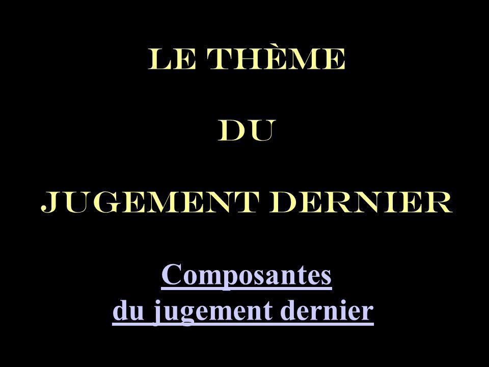 Le thème du jugement dernier Composantes du jugement dernier Composantes du jugement dernier