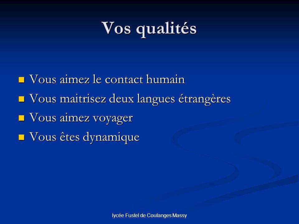 lycée Fustel de Coulanges Massy Vos qualités Vous aimez le contact humain Vous aimez le contact humain Vous maitrisez deux langues étrangères Vous mai