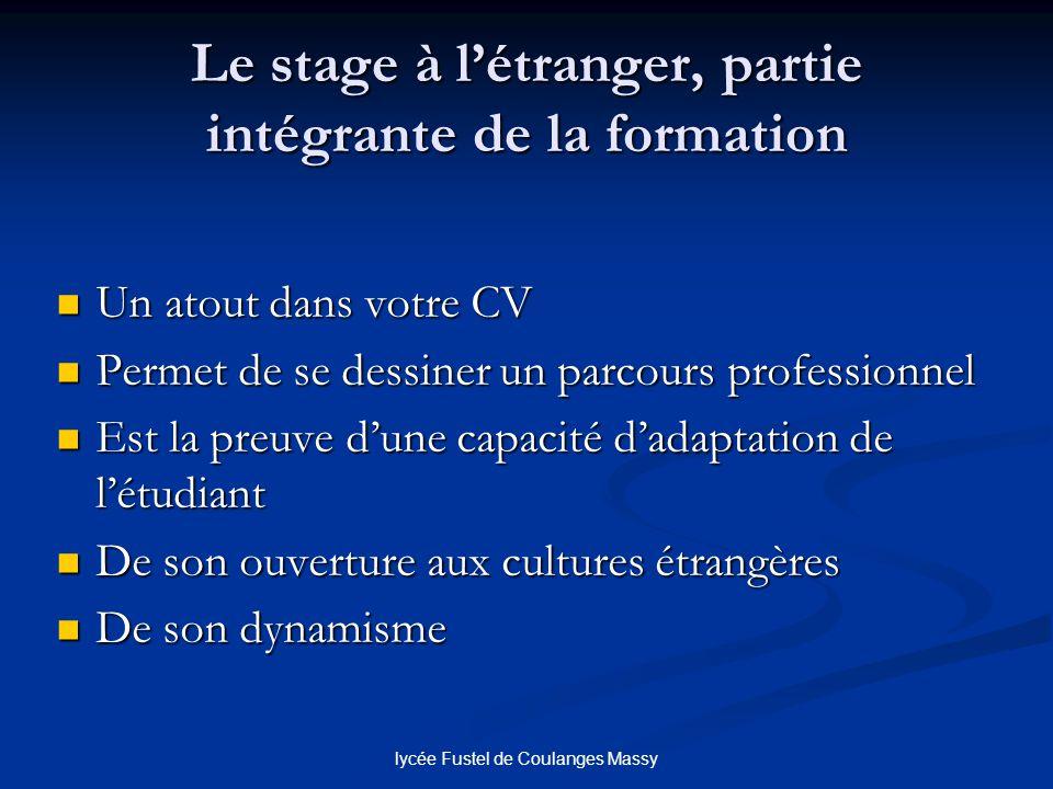 lycée Fustel de Coulanges Massy Le stage à létranger, partie intégrante de la formation Un atout dans votre CV Un atout dans votre CV Permet de se des
