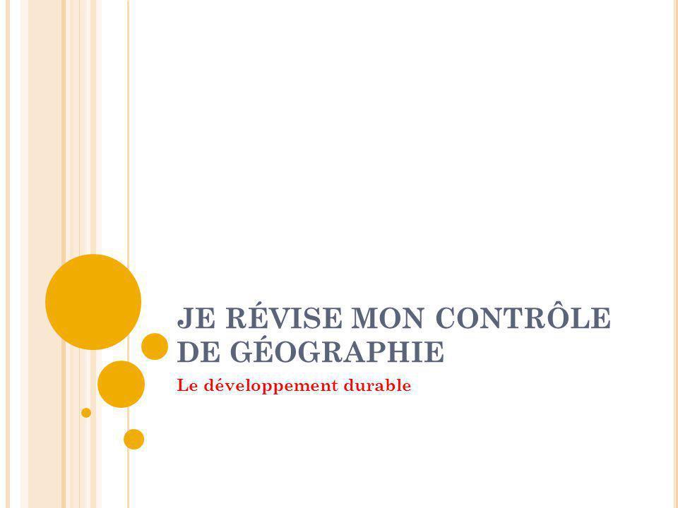 JE RÉVISE MON CONTRÔLE DE GÉOGRAPHIE Le développement durable