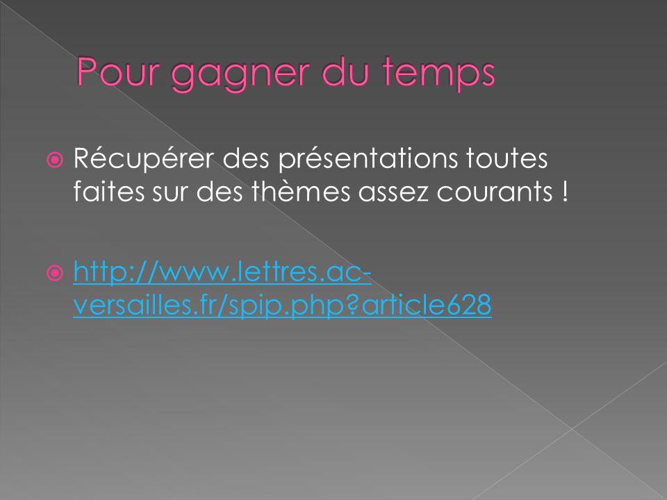 Récupérer des présentations toutes faites sur des thèmes assez courants ! http://www.lettres.ac- versailles.fr/spip.php?article628 http://www.lettres.