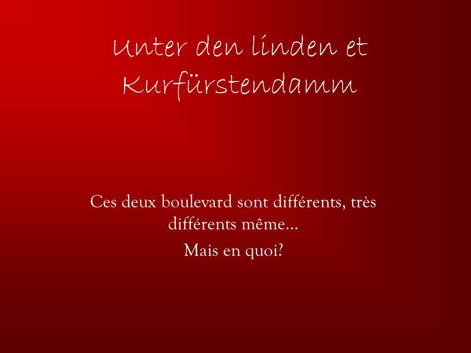 Unter den linden et Kurfürstendamm Ces deux boulevard sont différents, très différents même… Mais en quoi?