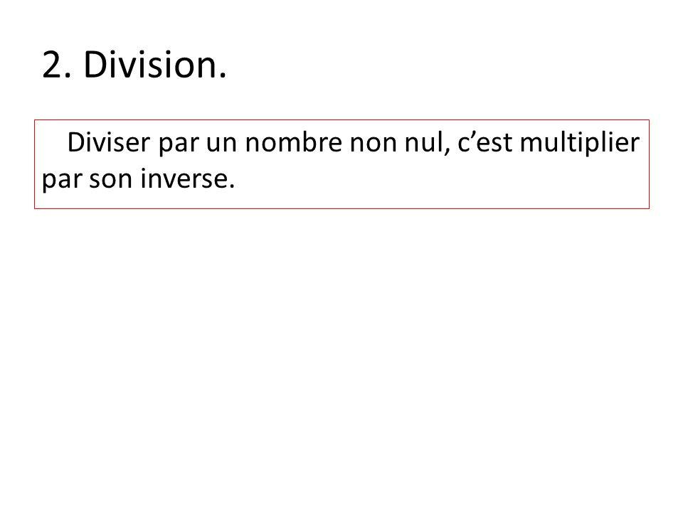 2. Division. Diviser par un nombre non nul, cest multiplier par son inverse.