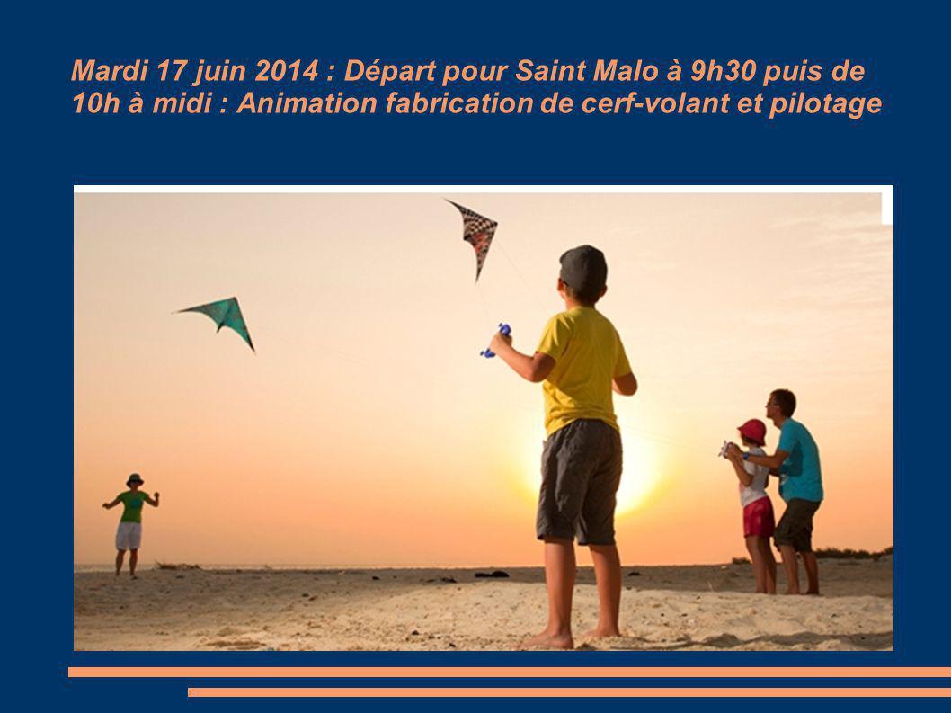 Mardi 17 juin 2014 : Départ pour Saint Malo à 9h30 puis de 10h à midi : Animation fabrication de cerf-volant et pilotage