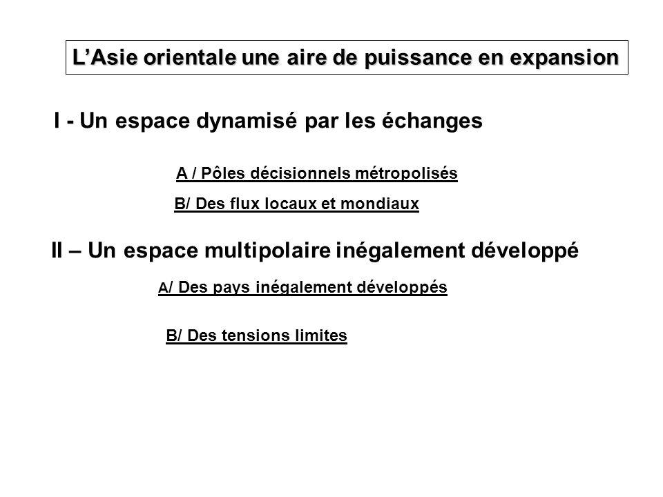 LAsie orientale une aire de puissance en expansion I - Un espace dynamisé par les échanges A / Pôles décisionnels métropolisés B/ Des flux locaux et m