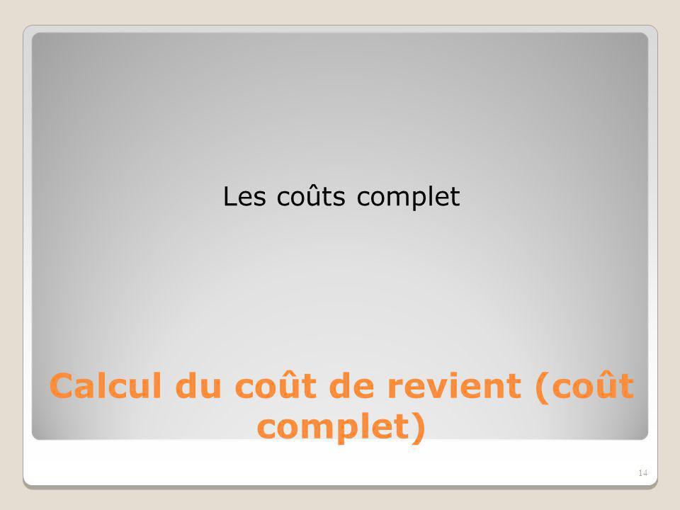 14 Les coûts complet Calcul du coût de revient (coût complet)