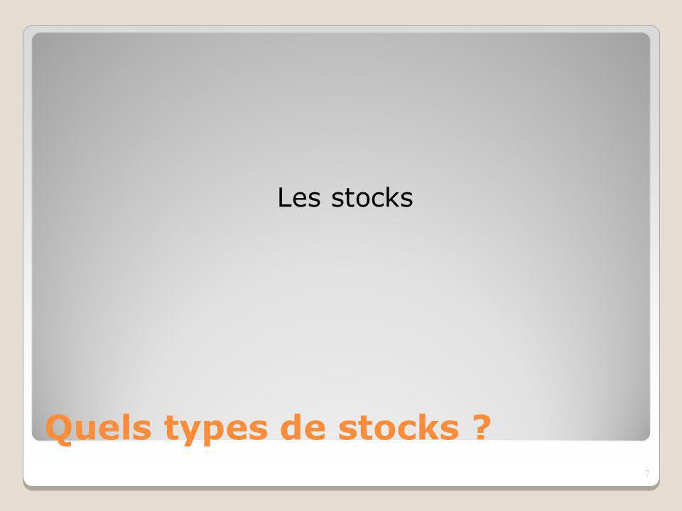 7 Les stocks Quels types de stocks ?