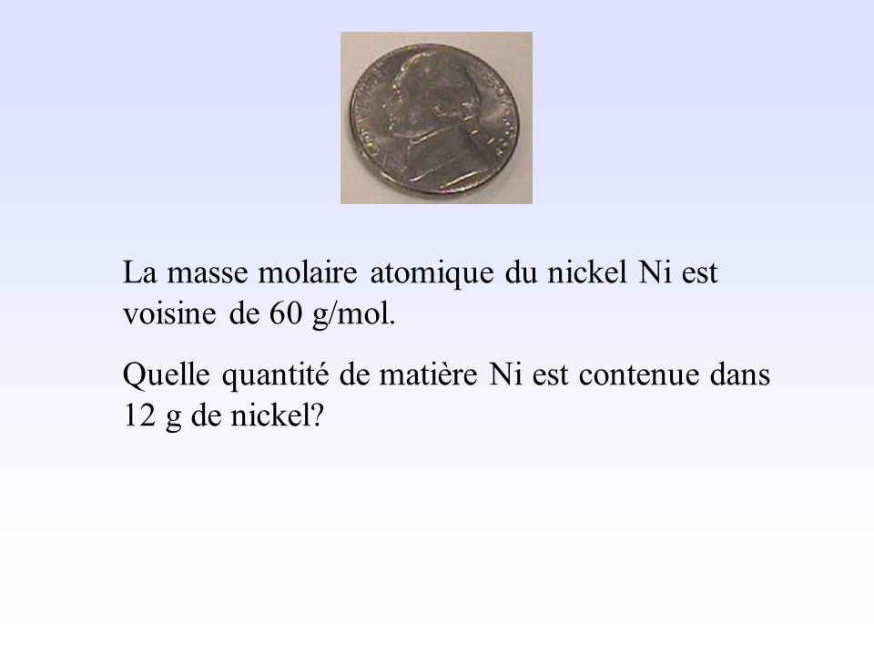 Si une mole de fer a pour masse 55,8 g la masse de fer est : m = n Fe × M Fe Donc : m = 0,10 × 55,8 m = 5,6 g Masse en g Quantité de matière en mol Ma