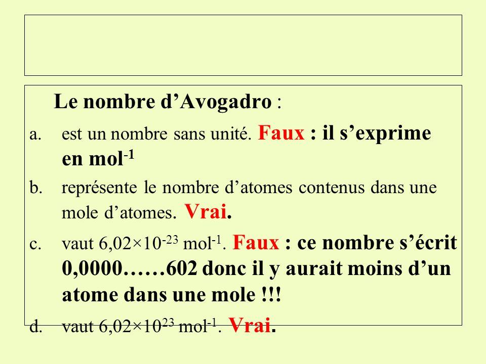 Répondre par vrai ou faux Le nombre dAvogadro : a.est un nombre sans unité b.représente le nombre datomes contenus dans une mole datomes. c.vaut 6,02×