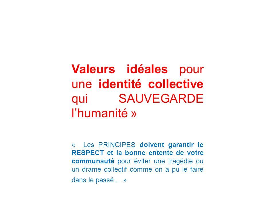 Valeurs idéales pour une identité collective qui SAUVEGARDE lhumanité » « Les PRINCIPES doivent garantir le RESPECT et la bonne entente de votre commu