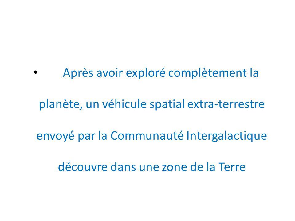Après avoir exploré complètement la planète, un véhicule spatial extra-terrestre envoyé par la Communauté Intergalactique découvre dans une zone de la