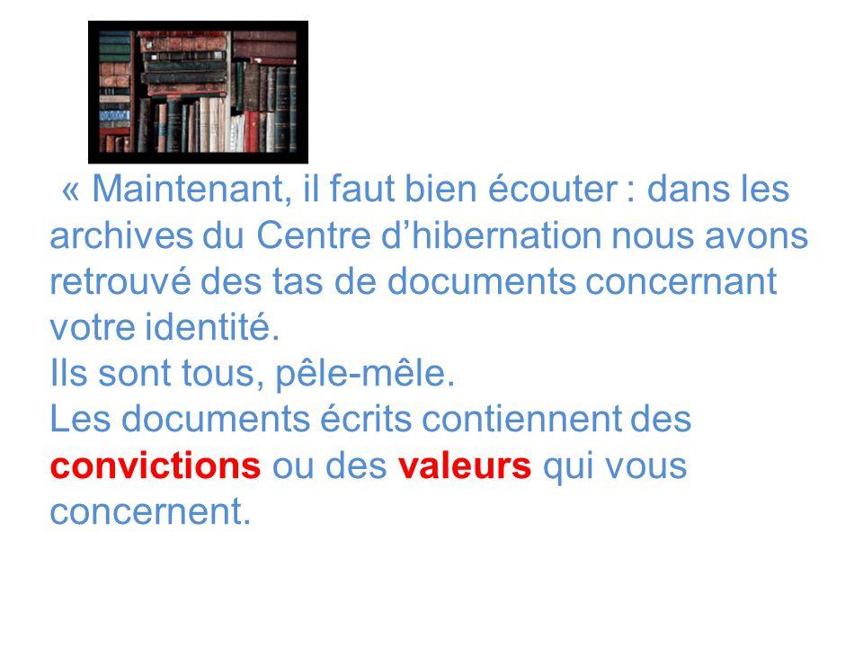 « Maintenant, il faut bien écouter : dans les archives du Centre dhibernation nous avons retrouvé des tas de documents concernant votre identité. Ils