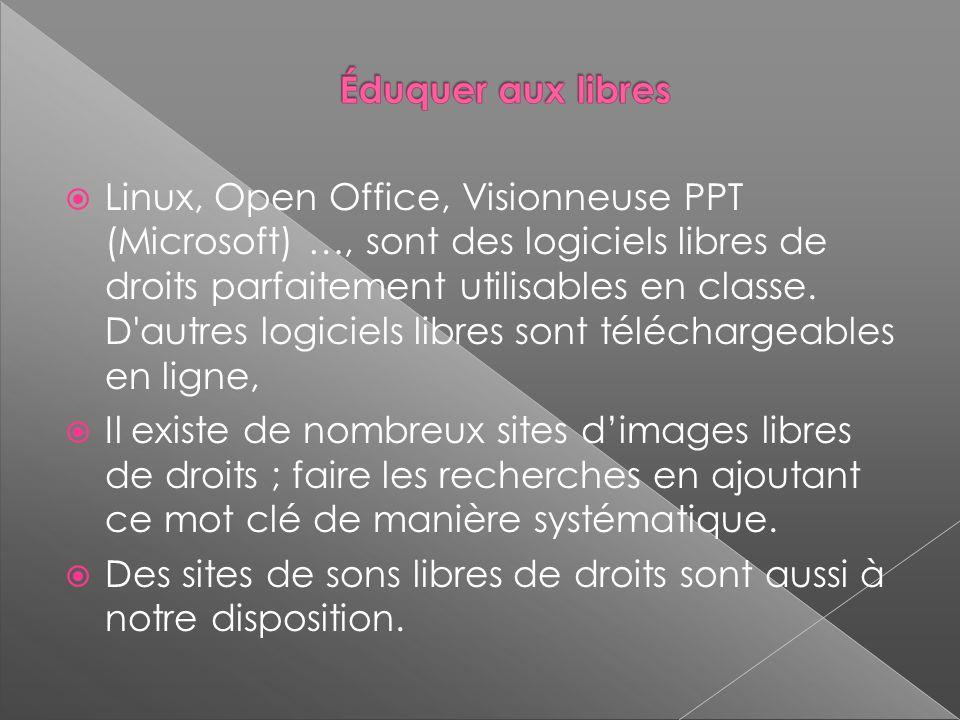 Linux, Open Office, Visionneuse PPT (Microsoft) …, sont des logiciels libres de droits parfaitement utilisables en classe.