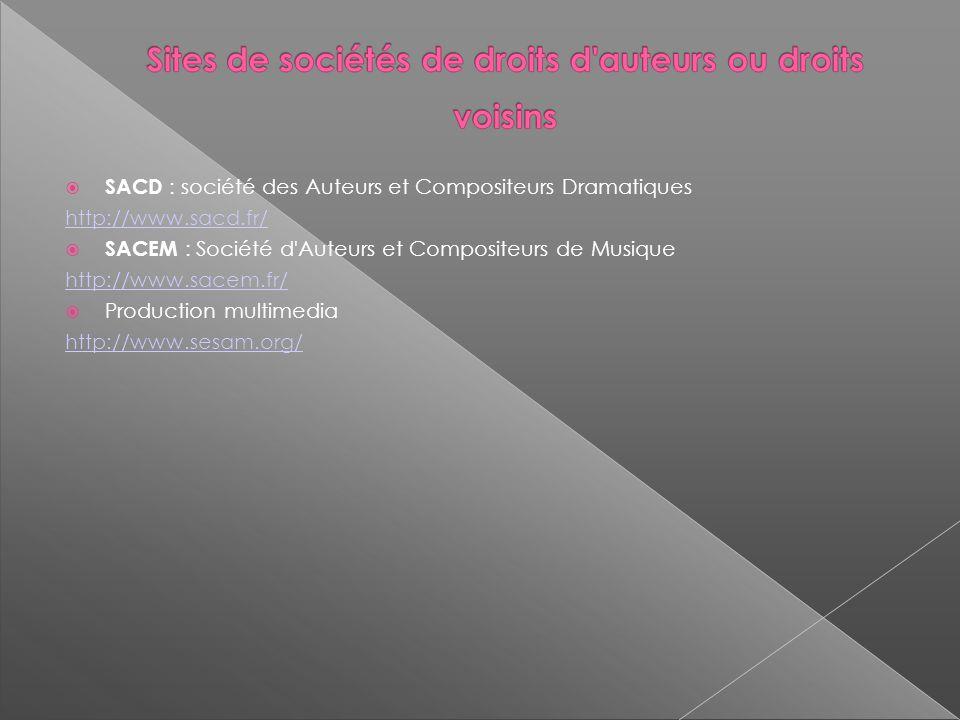 SACD : société des Auteurs et Compositeurs Dramatiques http://www.sacd.fr/ SACEM : Société d Auteurs et Compositeurs de Musique http://www.sacem.fr/ Production multimedia http://www.sesam.org/
