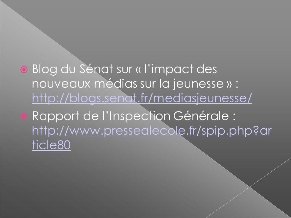 Blog du Sénat sur « limpact des nouveaux médias sur la jeunesse » : http://blogs.senat.fr/mediasjeunesse/ http://blogs.senat.fr/mediasjeunesse/ Rapport de lInspection Générale : http://www.pressealecole.fr/spip.php?ar ticle80 http://www.pressealecole.fr/spip.php?ar ticle80