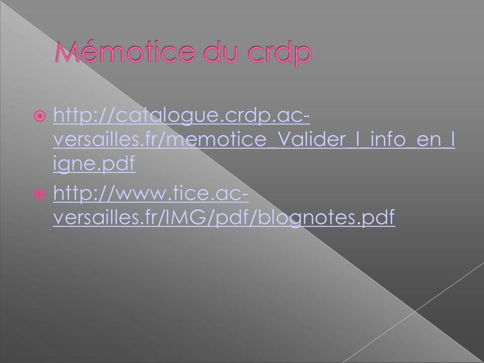 http://catalogue.crdp.ac- versailles.fr/memotice_Valider_l_info_en_l igne.pdf http://catalogue.crdp.ac- versailles.fr/memotice_Valider_l_info_en_l igne.pdf http://www.tice.ac- versailles.fr/IMG/pdf/blognotes.pdf http://www.tice.ac- versailles.fr/IMG/pdf/blognotes.pdf