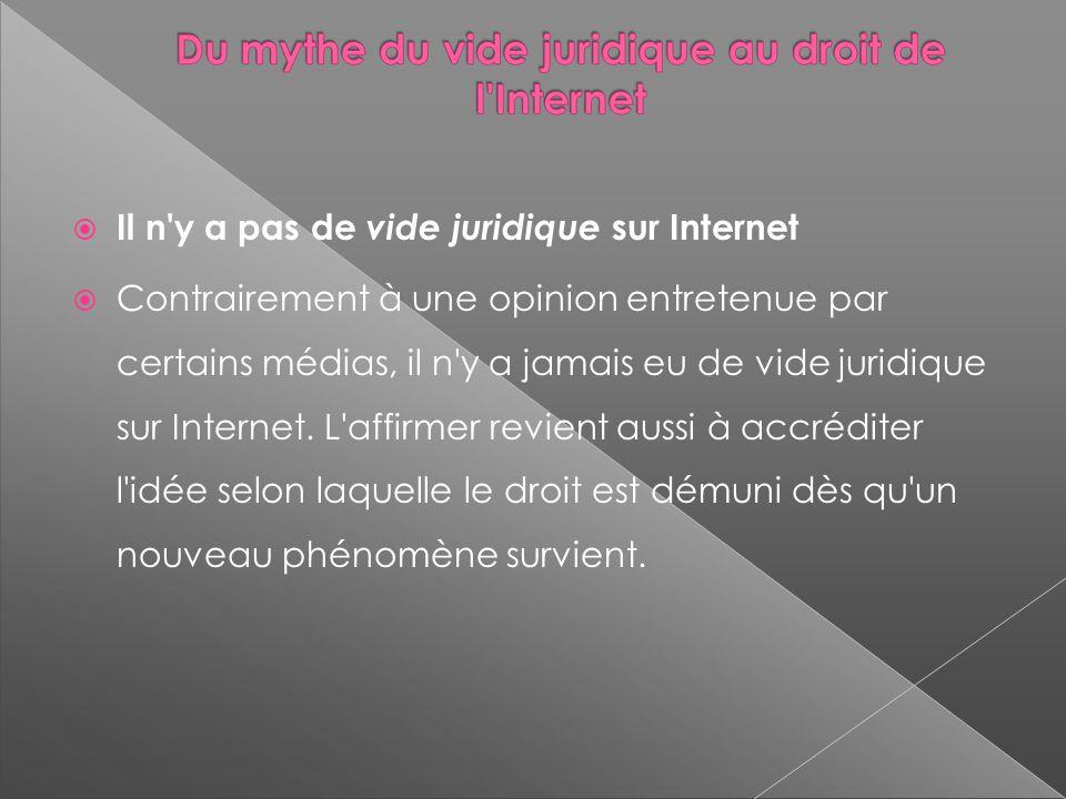 Il n y a pas de vide juridique sur Internet Contrairement à une opinion entretenue par certains médias, il n y a jamais eu de vide juridique sur Internet.