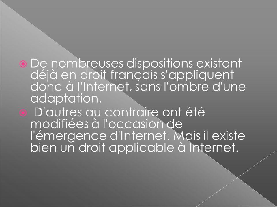 De nombreuses dispositions existant déjà en droit français s appliquent donc à l Internet, sans l ombre d une adaptation.