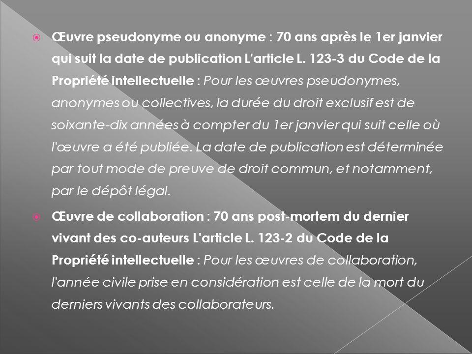 Œuvre pseudonyme ou anonyme : 70 ans après le 1er janvier qui suit la date de publication L article L.