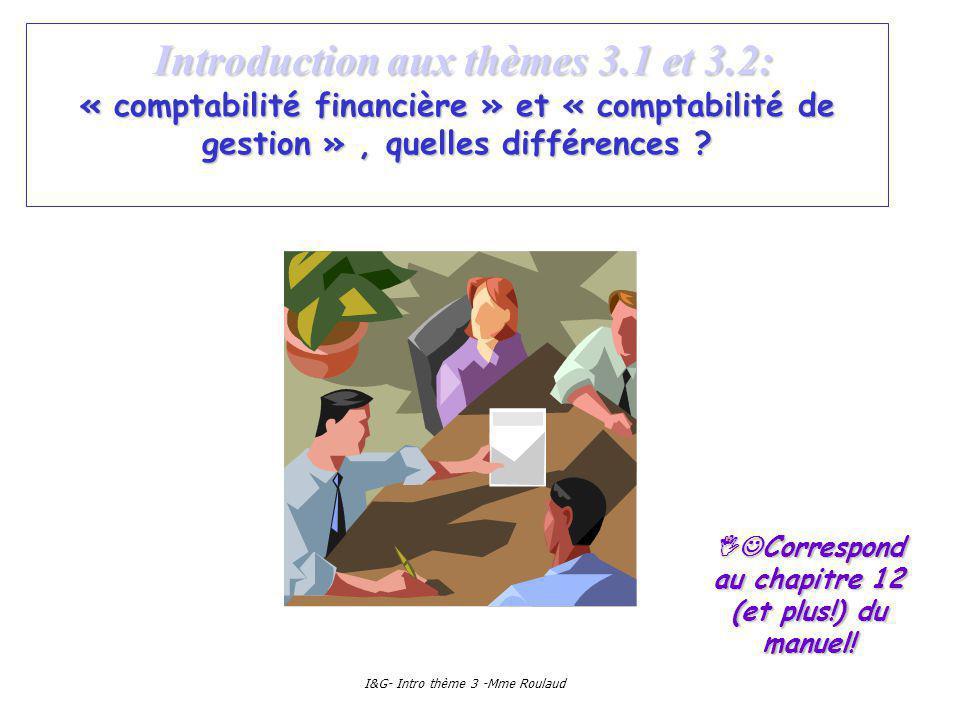 I&G- Intro thème 3 -Mme Roulaud Introduction aux thèmes 3.1 et 3.2: « comptabilité financière » et « comptabilité de gestion », quelles différences .