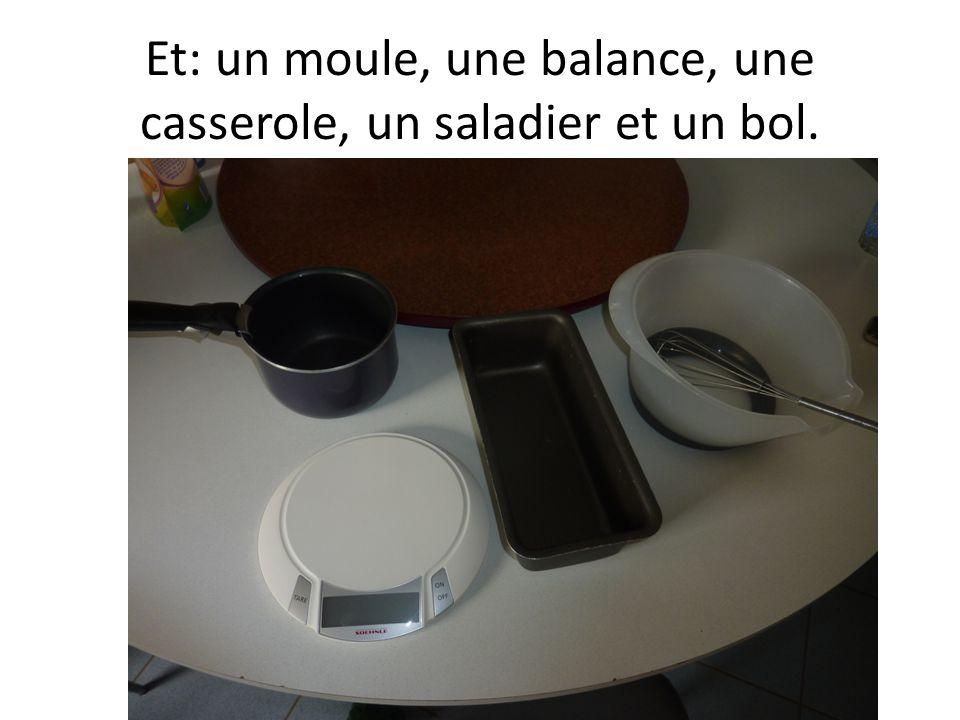 Et: un moule, une balance, une casserole, un saladier et un bol.