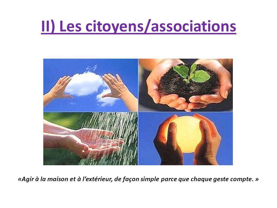 II) Les citoyens/associations «Agir à la maison et à lextérieur, de façon simple parce que chaque geste compte. »