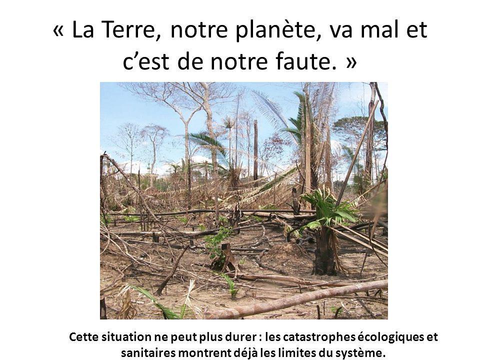 « La Terre, notre planète, va mal et cest de notre faute. » Cette situation ne peut plus durer : les catastrophes écologiques et sanitaires montrent d