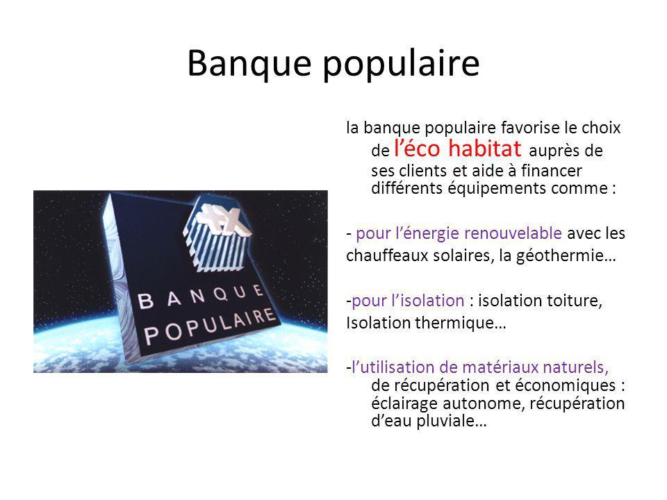 Banque populaire la banque populaire favorise le choix de léco habitat auprès de ses clients et aide à financer différents équipements comme : - pour