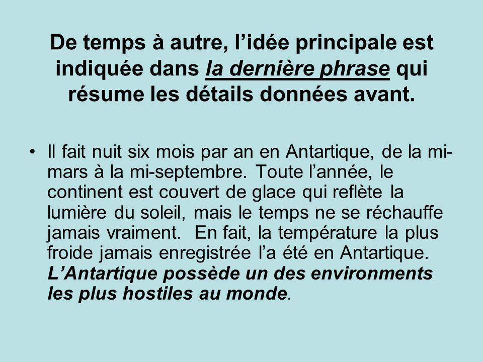 De temps à autre, lidée principale est indiquée dans la dernière phrase qui résume les détails données avant. Il fait nuit six mois par an en Antartiq