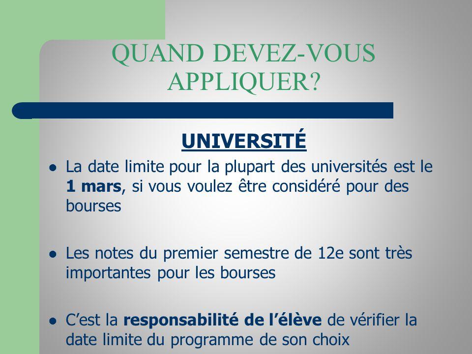 QUAND DEVEZ-VOUS APPLIQUER? UNIVERSITÉ La date limite pour la plupart des universités est le 1 mars, si vous voulez être considéré pour des bourses Le